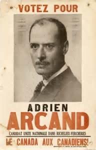 Adrien Arcand sur une affiche électorale durant cette période historique.C'était particulièrement un nationaliste canadien par rapport à l'Empire Britannique et aux États-Unis d'Amérique.