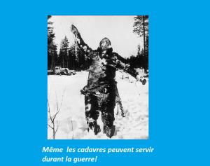 Lors de l'invasion de la finlande par les soviétiques,les soldats finlandais  utilisèrent ce cadavre de soldat russe afin de semer l,effroi dan l'esprit des troupes ennemis.